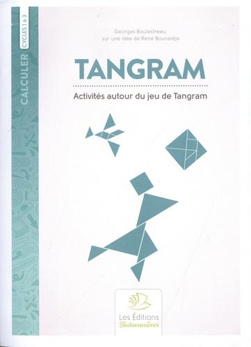 Georges Boulestreau - Tangram - Activités autour du jeu de Tangram - Avec 1 jeu et 1 pochoir.