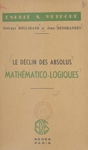 Georges Bouligand et Jean Desgranges - Le déclin des absolus mathématico-logiques.
