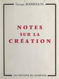 Georges Bourboulon - Notes sur la création.