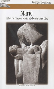 Georges Bourdeau - Marie, reflet de l'amour divin et chemin vers Dieu.