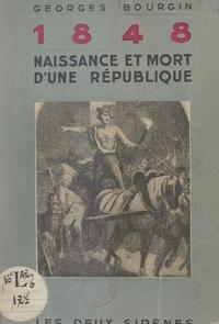 Georges Bourgin - 1848, naissance et mort d'une République.