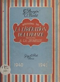 Georges Bourgin et Odette Merlat - Histoire de la libération de la France racontée à la jeunesse, 1940-1945.