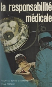 Georges Boyer Chammard et Paul Monzein - La responsabilité médicale.