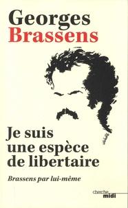 Georges Brassens - Je suis une espèce de libertaire - Brassens par lui-même.