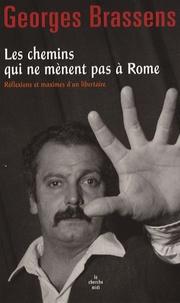 Georges Brassens - Les chemins qui ne mènent pas à Rome - Réflexions et maximes d'un libertaire.