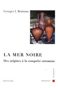 Georges Bratianu - La Mer Noire - Des origines à la conquête ottomane.