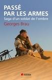 Georges Brau - Passé par les armes - Saga d'un soldat de l'ombre.