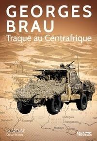 Georges Brau - Traque au Centrafrique.
