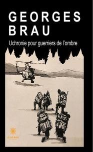 Georges Brau - Uchronie pour guerriers de l'ombre.