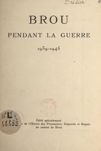 Georges Brédier - Brou pendant la guerre, 1939-1945.