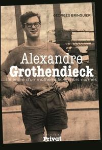 Georges Bringuier - Alexandre Grothendieck - Itinéraire d'un mathématicien hors normes.