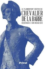 Georges Bringuier - Le flamboyant destin du chevalier de La Barre.