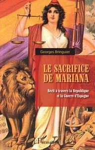 Georges Bringuier - Le sacrifice de Mariana - Récit à travers la République et la Guerre d'Espagne.