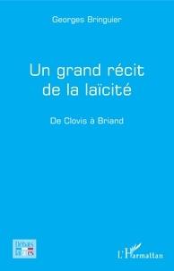 Georges Bringuier - Un grand récit de la laïcité - De Clovis à Briand.