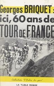 Georges Briquet - Ici, 60 ans de Tour de France.