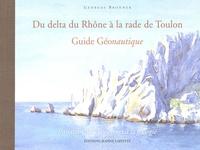 Georges Bronner - Du delta du Rhône à la rade de Toulon - Guide Géonautique.