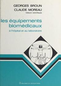 Georges Broun et Claude Moreau - Les équipements bio-médicaux à l'hôpital et au laboratoire.