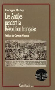 Georges Bruley - Les Antilles pendant la Révolution française.
