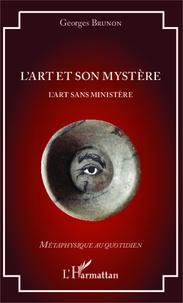 Georges Brunon - L'art et son mystère - L'art sans ministère.