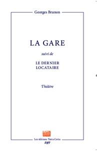 Georges Brunon - La gare - Suivi de Le dernier locataire.