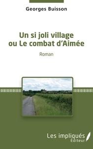 Georges Buisson - Un si joli village ou le combat d'Aimée.