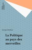 Georges Burdeau - La Politique au pays des merveilles.