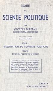 Georges Burdeau - Traité de science politique (1.1). Présentation de l'univers politique. Société, politique et droit.