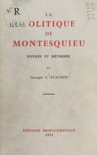 Georges-C Vlachos - La Politique de Montesquieu - Notion et méthode.