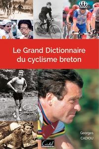 Georges Cadiou - Le grand dictionnaire du cycli.