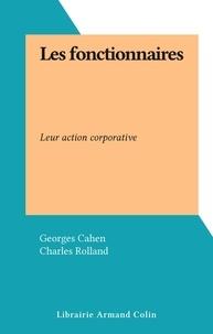 Georges Cahen et Charles Rolland - Les fonctionnaires - Leur action corporative.