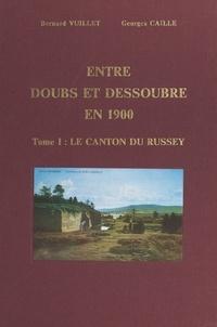 Georges Caille et Bernard Vuillet - Entre Doubs et Dessoubre en 1900 (1). Le canton du Russey - D'après la collection de cartes postales de Georges Caille.