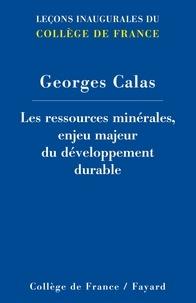 Georges Calas - Les ressources minérales, enjeu majeur du développement durable.