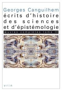 Georges Canguilhem - Oeuvres complètes - Tome 3, Ecrits d'histoire des sciences et d'épistémologie.