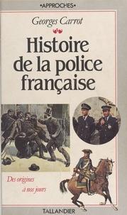 Georges Carrot - Histoire de la police française - Tableaux, chronologie, iconographie.