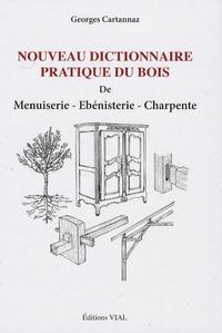 Georges Cartannaz - Nouveau dictionnaire pratique du bois - De menuiserie, ébénisterie, charpente.