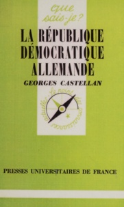 Georges Castellan - LA REPUBLIQUE DEMOCRATIQUE ALLEMANDE.