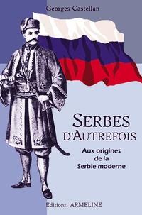 Georges Castellan - Serbes d'autrefois - Aux origines de la Serbie moderne.