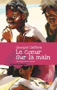 Georges Castera et  Mémoire d'encrier - Le coeur sur la main.