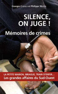 Georges Catala et Philippe Motta - Silence, on juge ! - Mémoires de crimes.
