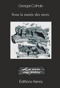 Georges Cathalo - Sous la ramée des mots.