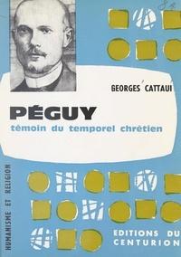 Georges Cattaui et  Collectif - Péguy, témoin du temporel chrétien.