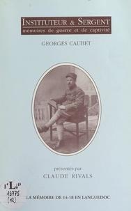 Georges Caubet et Rémy Cazals - Instituteur & sergent - Mémoires de guerre et de captivité.