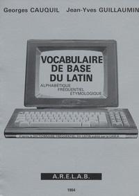 Georges Cauquil - Vocabulaire de base du latin - Alphabétique, fréquentiel, étymologique.