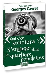 """Georges Cavret - """"Qui s'en souciera ?"""" - S'engager dans les quartiers populaires."""
