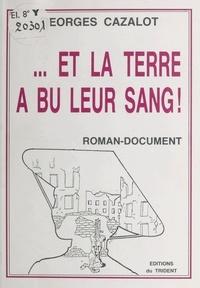 Georges Cazalot - Et la terre a bu leur sang ! - Roman-document.