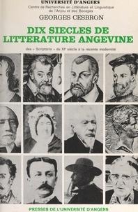 """Georges Cesbron et  Centre de recherches en littér - Dix siècles de littérature angevine - Des """"Scriptoria"""" du XIe siècle à la récente modernité."""