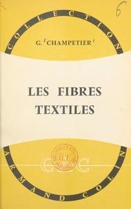 Georges Champetier et  Collectif - Les fibres textiles - Naturelles, artificielles et synthétiques.