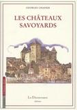 Georges Chapier - Châteaux Savoyards - Faucigny & Chablais, Tarentaise, Maurienne, Savoie propre, Genevois.