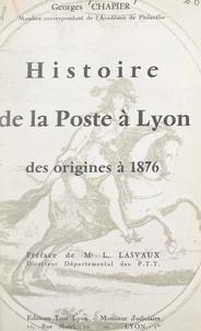Georges Chapier et L. Lasvaux - Histoire de la poste à Lyon, des origines à 1876.
