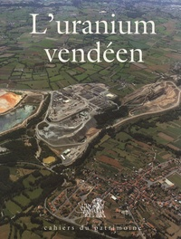 Georges Chapot - L'uranium vendéen - 40 ans de recherches et d'exploitations minières dans le massif Armoricain.